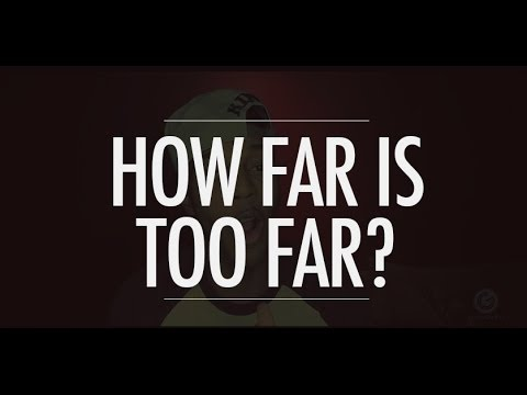 How Far is 'Too Far'?